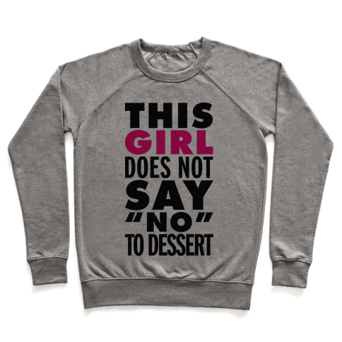 This Girl Does Not Say No To Dessert Pullover