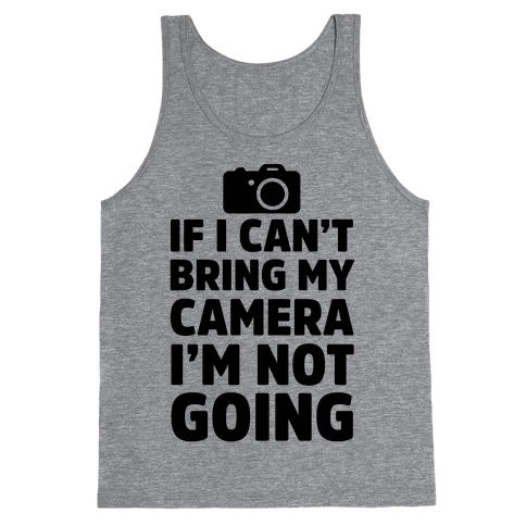 If I Can't Bring My Camera I'm Not Going Tank Top