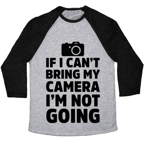 If I Can't Bring My Camera I'm Not Going Baseball Tee