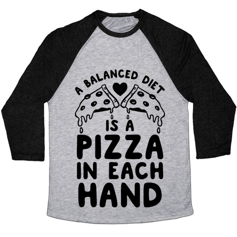 A Balanced Diet Is a Pizza In Each Hand Baseball Tee