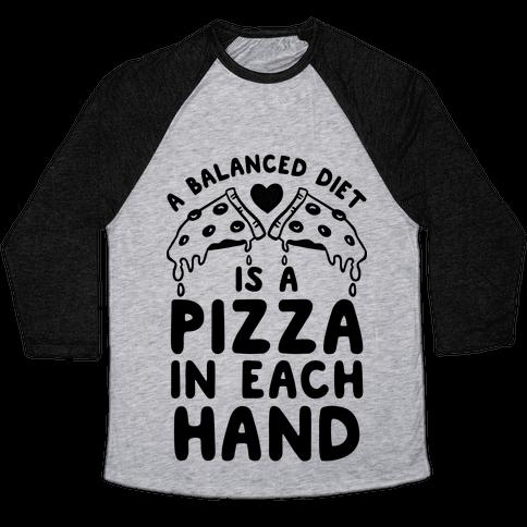 A Balanced Diet Is a Pizza In Each Hand Baseball Tee