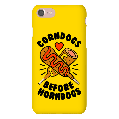 Corndogs Before Horndogs Phone Case