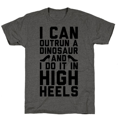 I Can Outrun A Dinosaur and I Do It In High Heels T-Shirt