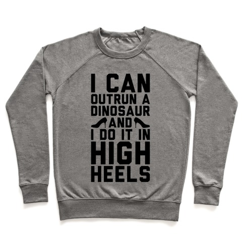 I Can Outrun A Dinosaur and I Do It In High Heels Pullover
