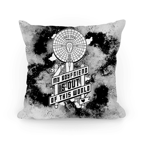 My Boyfriend Is Out Of This World Pillow