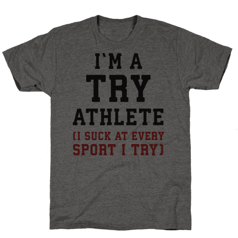 I'm A Try Athlete (I Suck At Every Sport I Try)