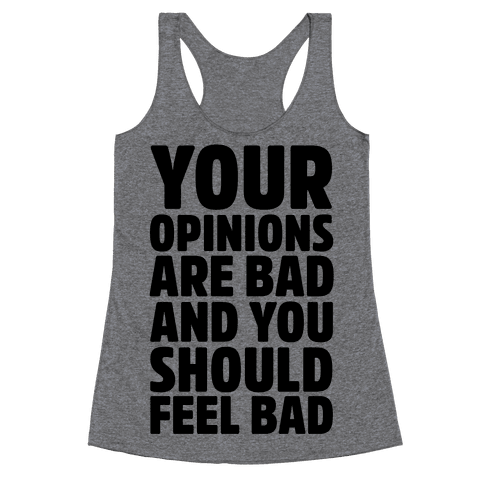 Your Opinions Are Bad And You Should Feel Bad Racerback Tank Top