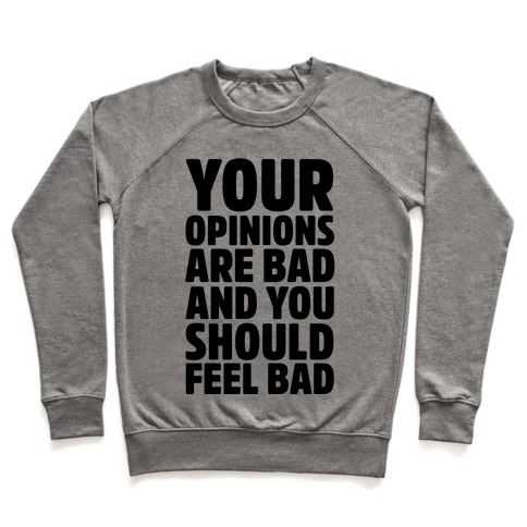 Your Opinions Are Bad And You Should Feel Bad Pullover