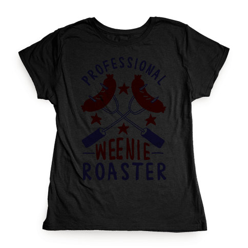 Professional Weenie Roaster Womens T-Shirt