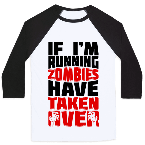 If I'm Running Zombies Have Taken Over Baseball Tee