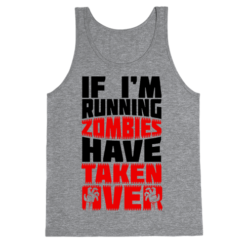 If I'm Running Zombies Have Taken Over Tank Top
