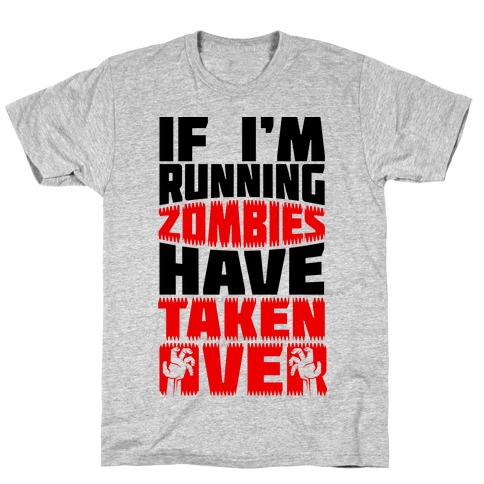 If I'm Running Zombies Have Taken Over T-Shirt
