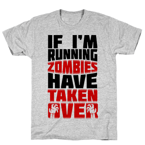 If I'm Running Zombies Have Taken Over Mens T-Shirt