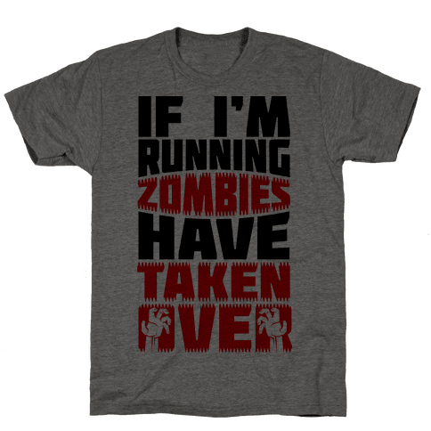 If I'm Running Zombies Have Taken Over