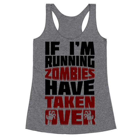 If I'm Running Zombies Have Taken Over Racerback Tank Top