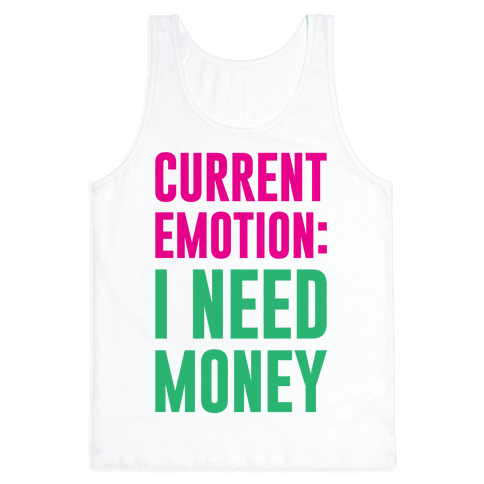 Current Emotion I Need Money Tank Top