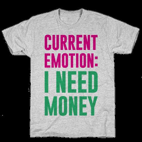 Current Emotion I Need Money Mens T-Shirt
