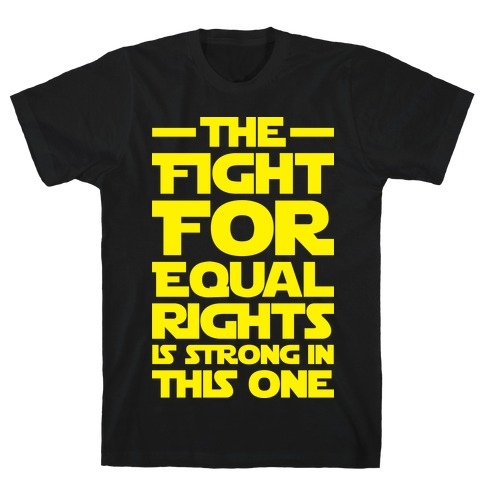 The Fight For Equal Rights Is Strong In This One T-Shirt
