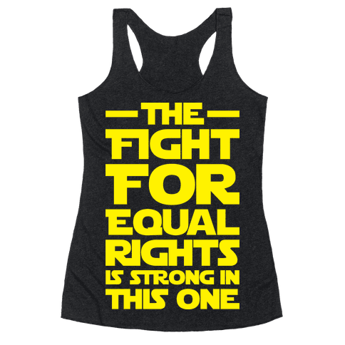 The Fight For Equal Rights Is Strong In This One Racerback Tank Top