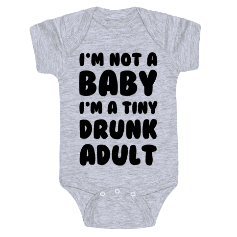 I'm Not a Baby! I'm a Tiny Drunk Adult Baby Onesy
