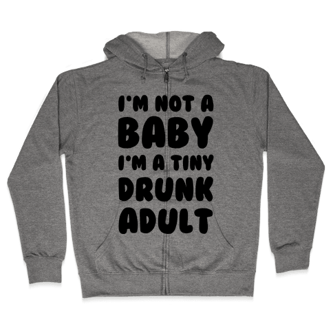 I'm Not a Baby! I'm a Tiny Drunk Adult Zip Hoodie
