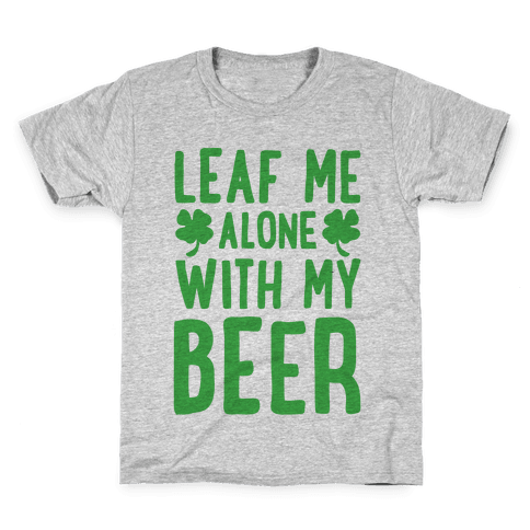 Leaf Me Alone With My Beer Kids T-Shirt