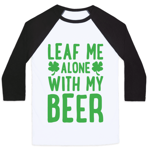 Leaf Me Alone With My Beer Baseball Tee