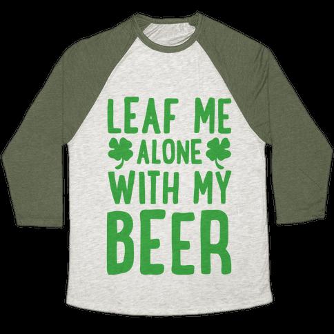 Leaf Me Alone With My Beer Baseball Tee