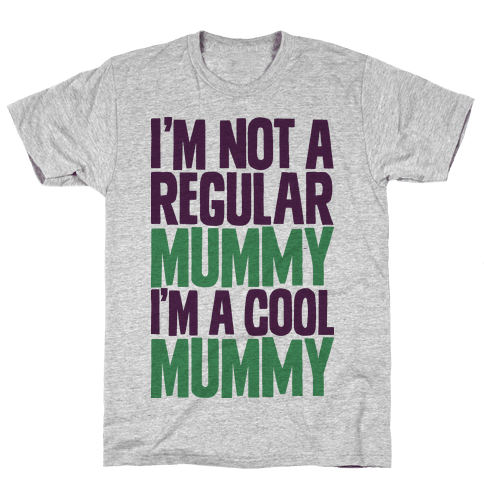 I'm Not a Regular Mummy I'm a Cool Mummy Mens T-Shirt