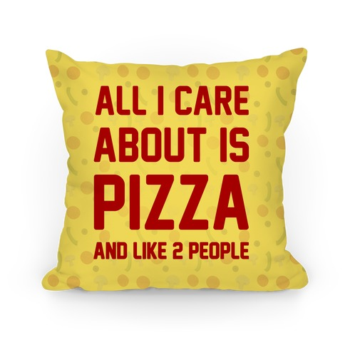 All I Care About Is Pizza Pillow