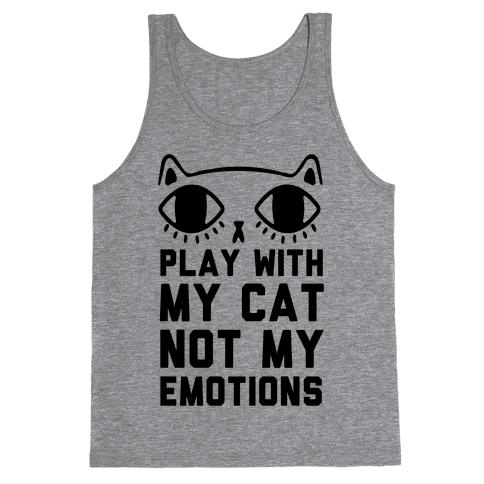 Play With My Cat Not My Emotions Tank Top