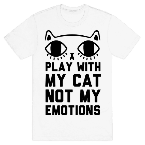 Play With My Cat Not My Emotions Mens T-Shirt