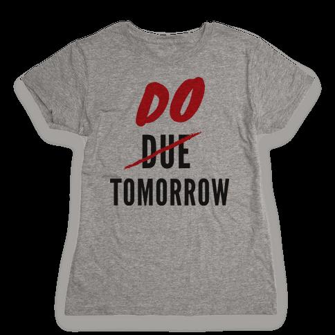 Do Tomorrow Womens T-Shirt