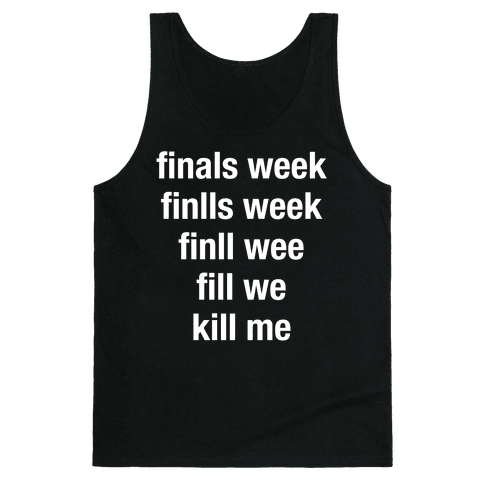 Finals Week Kill Me Tank Top