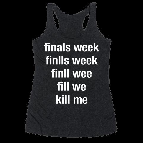 Finals Week Kill Me Racerback Tank Top