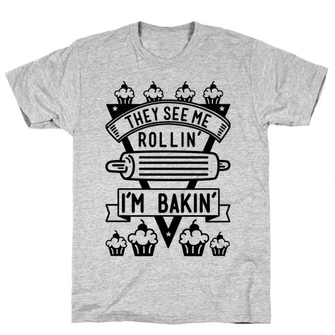 They See Me Rollin I'm Bakin Mens T-Shirt