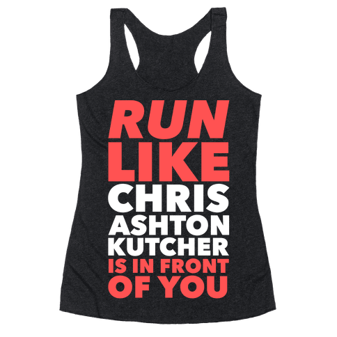 Run Like Chris Ashton Kutcher is in Front of You Racerback Tank Top