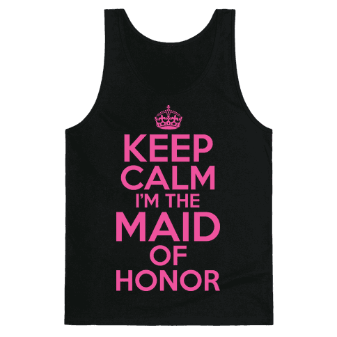 Keep Calm I'm The Maid Of Honor Tank Top