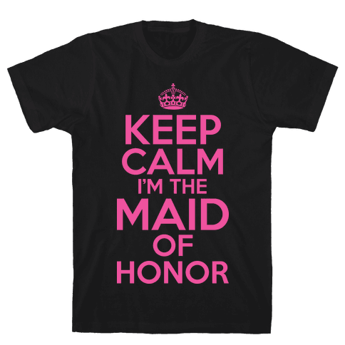 Keep Calm I'm The Maid Of Honor Mens T-Shirt