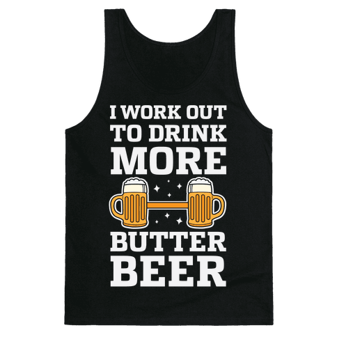 I Work Out To Drink More Butter Beer Tank Top