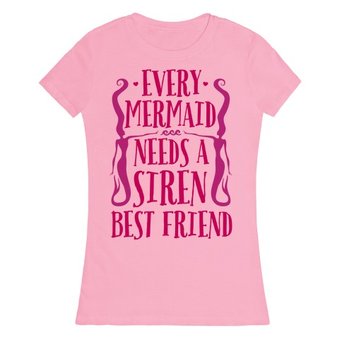 Every Mermaid Needs A Siren Best Friend Womens T-Shirt