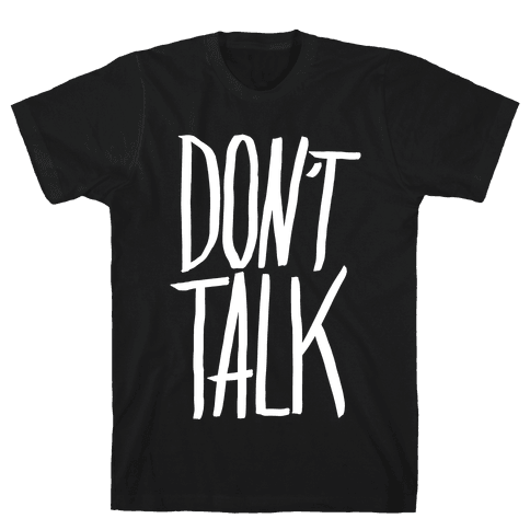 Don't Talk Mens T-Shirt