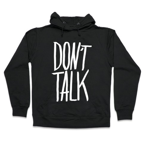 Don't Talk Hooded Sweatshirt