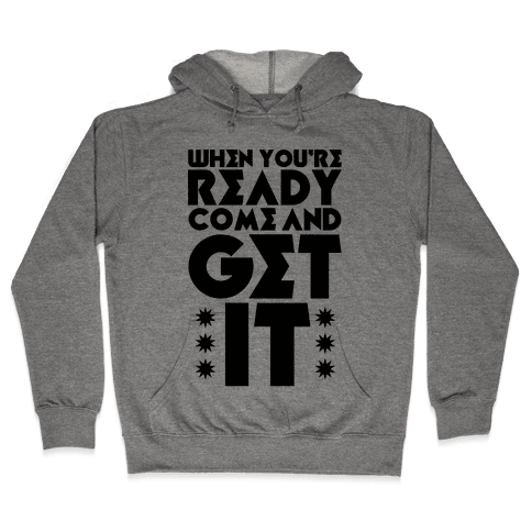 Come And Get It Hooded Sweatshirt