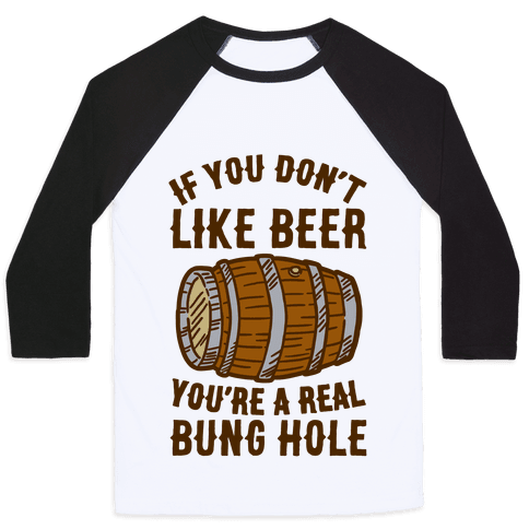 You Don't Like Beer? Baseball Tee