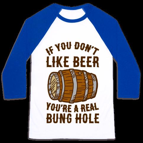 You Don't Like Beer? Baseball Tee