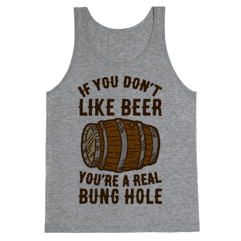 You Don't Like Beer? Tank Top