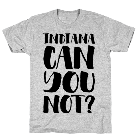 Indiana Can You Not? Mens T-Shirt