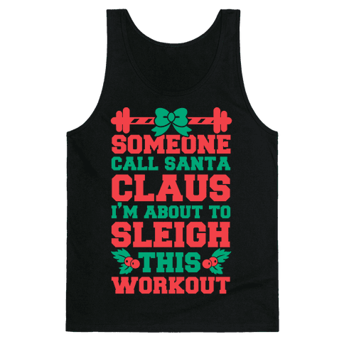Someone Call Santa Claus I'm About To Sleigh This Workout Tank Top