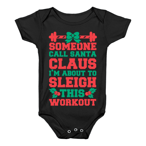 Someone Call Santa Claus I'm About To Sleigh This Workout Baby Onesy